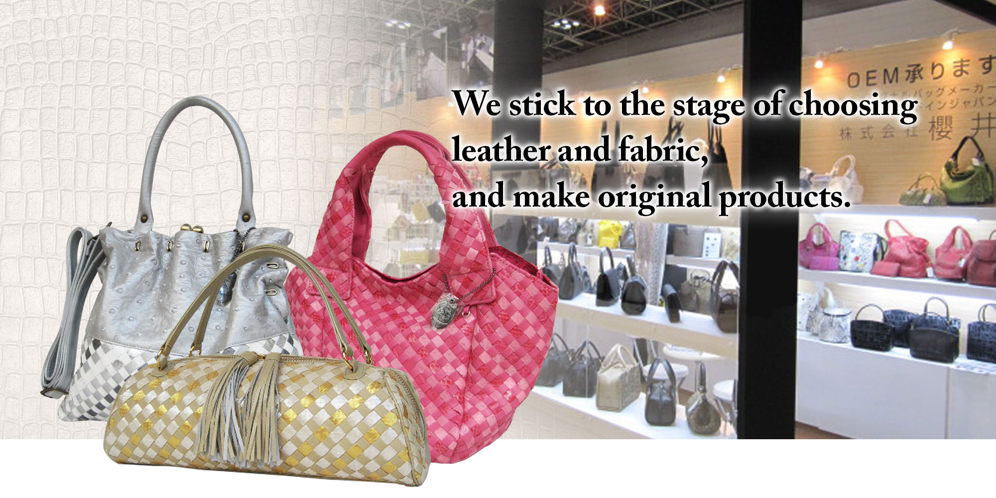 We stick to the stage of choosing leather and fabric, and make original products.