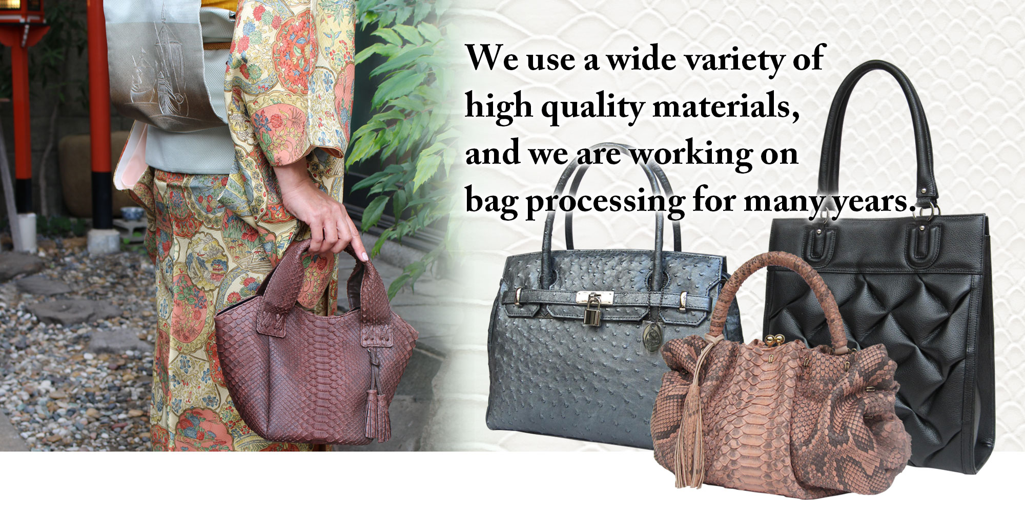 We use a wide variety of high quality materials, and we are working on bag processing for many years.